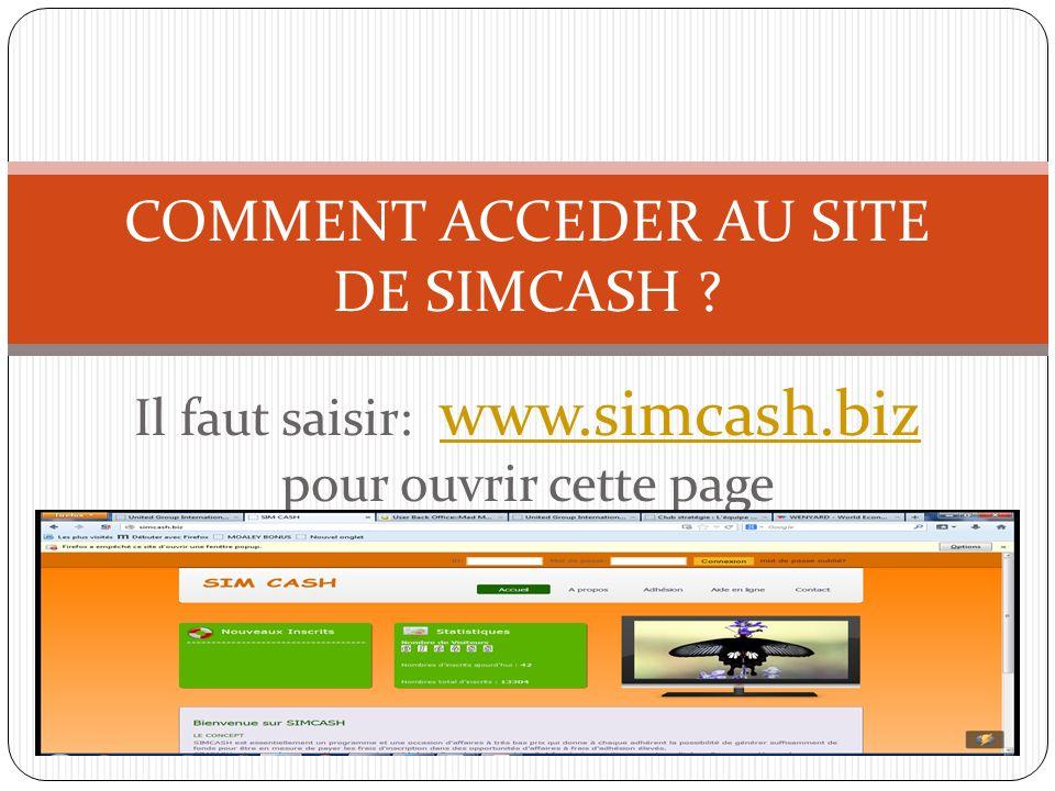 Il faut saisir: www.simcash.biz pour ouvrir cette page www.simcash.biz COMMENT ACCEDER AU SITE DE SIMCASH ?