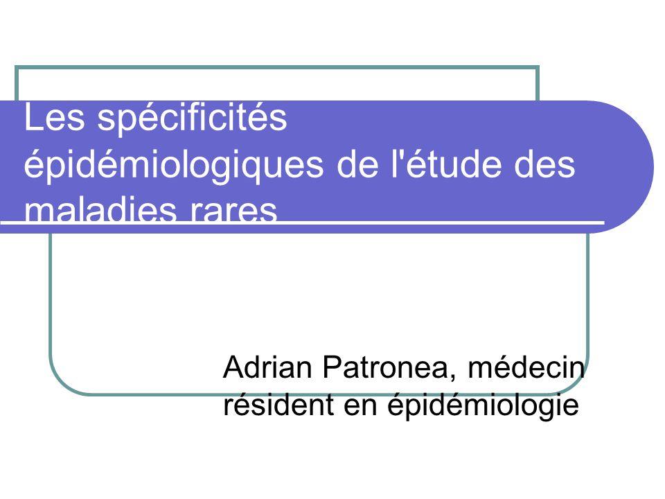 Les spécificités épidémiologiques de l étude des maladies rares Adrian Patronea, médecin résident en épidémiologie