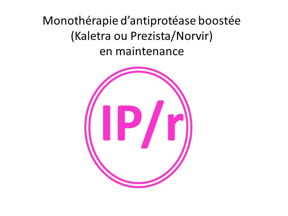 Monothérapie dantiprotéase boostée (Kaletra ou Prezista/Norvir) en maintenance IP/r
