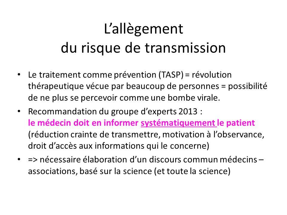 Lallègement du risque de transmission Le traitement comme prévention (TASP) = révolution thérapeutique vécue par beaucoup de personnes = possibilité de ne plus se percevoir comme une bombe virale.