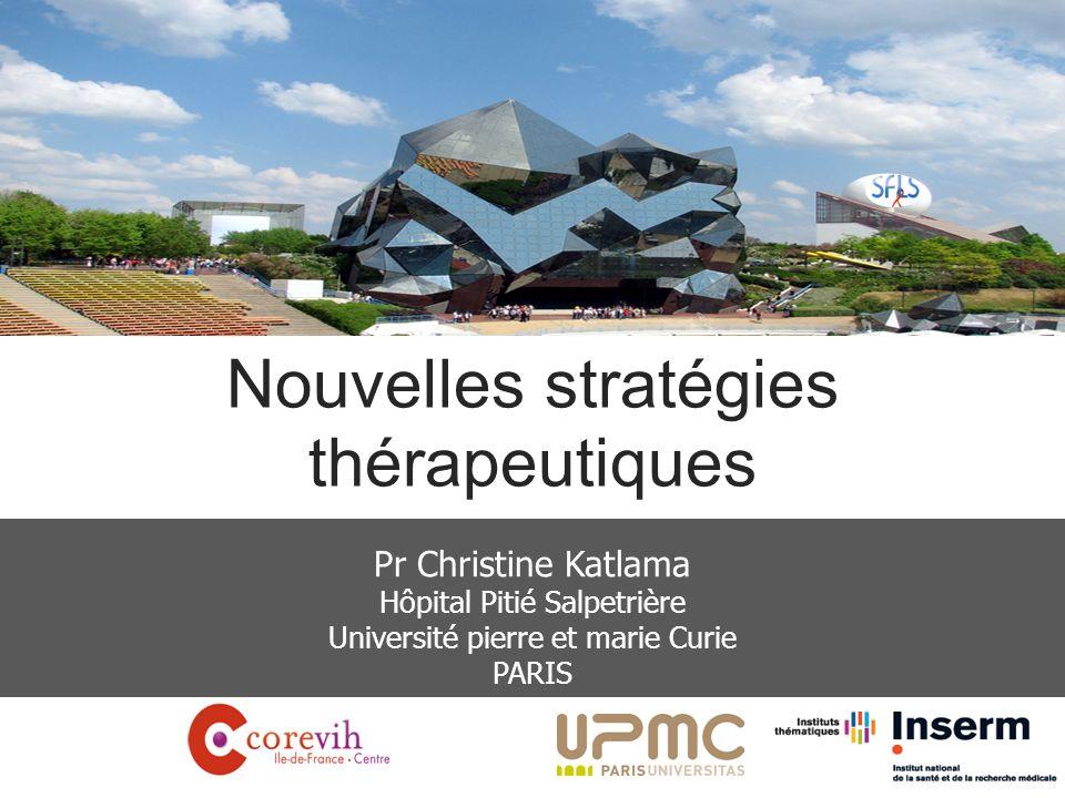 Pr Christine Katlama Hôpital Pitié Salpetrière Université pierre et marie Curie PARIS Nouvelles stratégies thérapeutiques