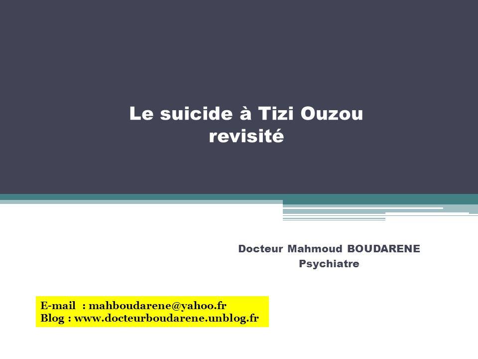 Le suicide à Tizi Ouzou revisité Docteur Mahmoud BOUDARENE Psychiatre E-mail : mahboudarene@yahoo.fr Blog : www.docteurboudarene.unblog.fr