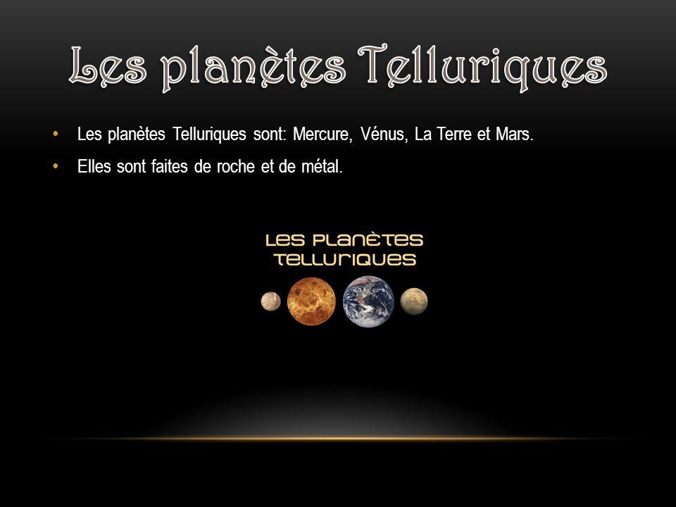 Les planètes Telluriques sont: Mercure, Vénus, La Terre et Mars. Elles sont faites de roche et de métal.