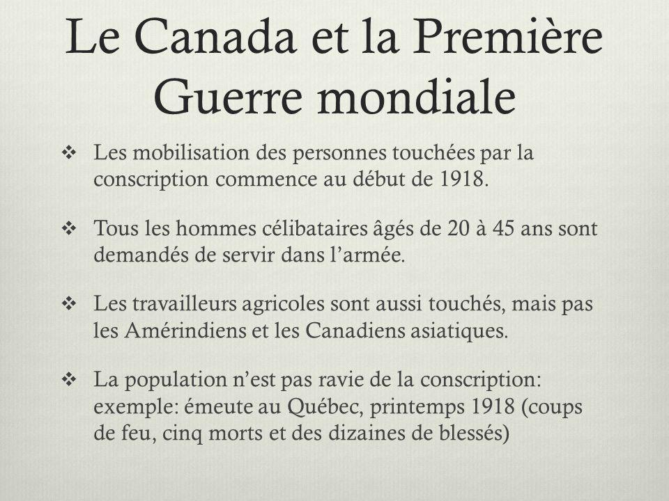 Le Canada et la Première Guerre mondiale Les mobilisation des personnes touchées par la conscription commence au début de 1918. Tous les hommes céliba