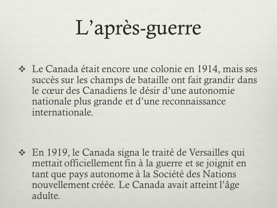 Laprès-guerre Le Canada était encore une colonie en 1914, mais ses succès sur les champs de bataille ont fait grandir dans le cœur des Canadiens le dé