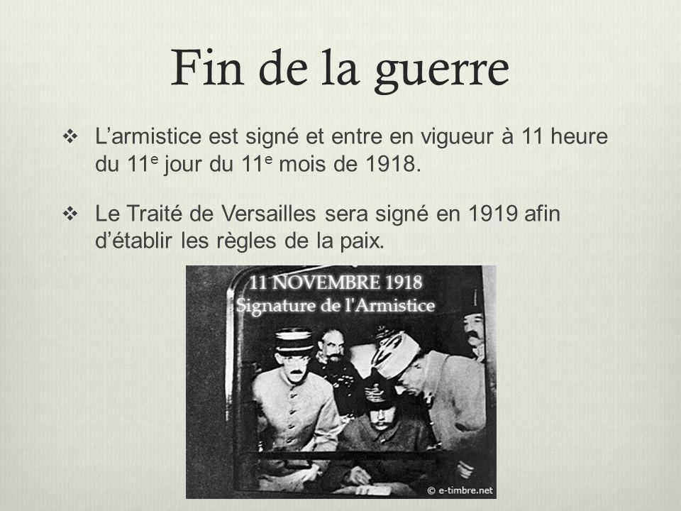 Fin de la guerre Larmistice est signé et entre en vigueur à 11 heure du 11 e jour du 11 e mois de 1918. Le Traité de Versailles sera signé en 1919 afi