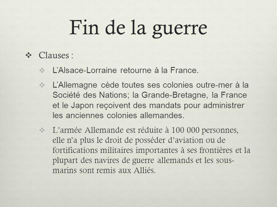 Fin de la guerre Clauses : LAlsace-Lorraine retourne à la France. LAllemagne cède toutes ses colonies outre-mer à la Société des Nations; la Grande-Br