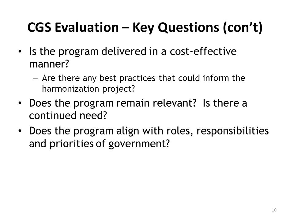 CGS Evaluation – Key Questions (cont) Is the program delivered in a cost-effective manner.