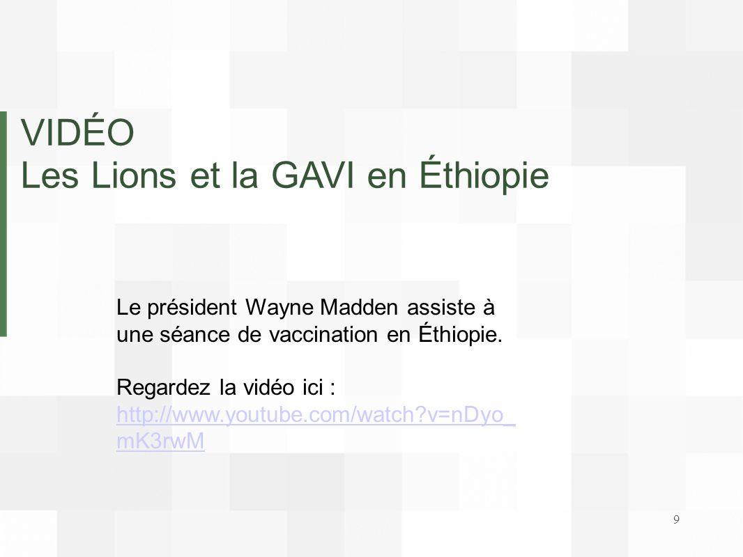 VIDÉO Les Lions et la GAVI en Éthiopie Le président Wayne Madden assiste à une séance de vaccination en Éthiopie. Regardez la vidéo ici : http://www.y