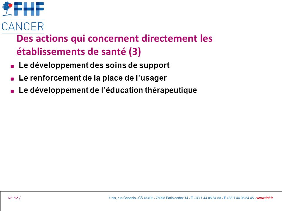 NS 12 / Des actions qui concernent directement les établissements de santé (3) Le développement des soins de support Le renforcement de la place de lu