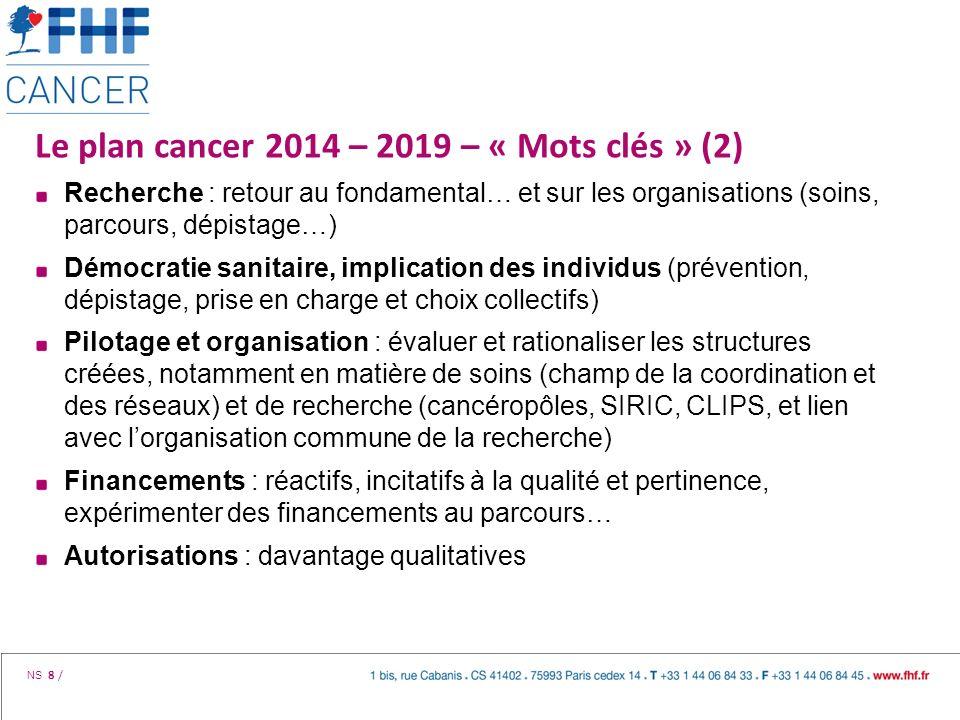 NS 8 / Le plan cancer 2014 – 2019 – « Mots clés » (2) Recherche : retour au fondamental… et sur les organisations (soins, parcours, dépistage…) Démocr