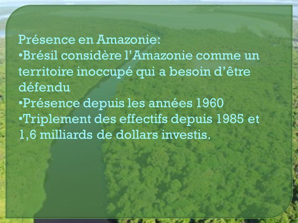 Présence en Amazonie: Brésil considère lAmazonie comme un territoire inoccupé qui a besoin dêtre défendu Présence depuis les années 1960 Triplement de