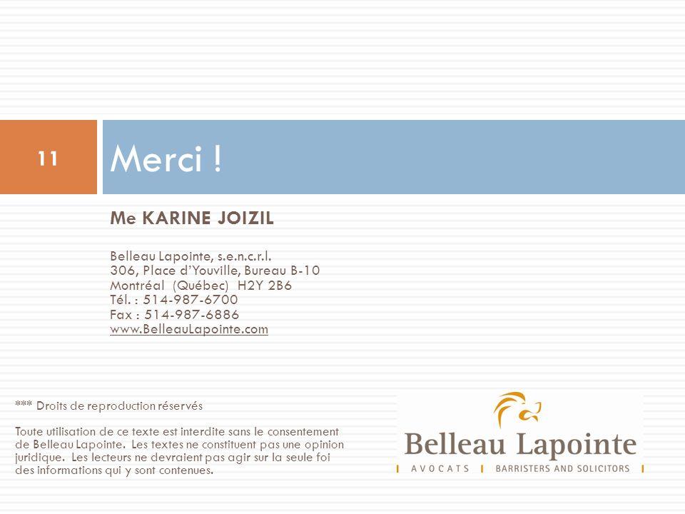 Me KARINE JOIZIL Belleau Lapointe, s.e.n.c.r.l. 306, Place dYouville, Bureau B-10 Montréal (Québec) H2Y 2B6 Tél. : 514-987-6700 Fax : 514-987-6886 www