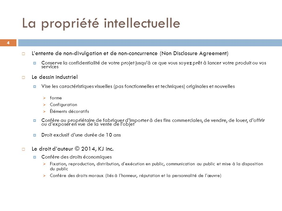 La propriété intellectuelle 4 Lentente de non-divulgation et de non-concurrence (Non Disclosure Agreement) Conserve la confidentialité de votre projet