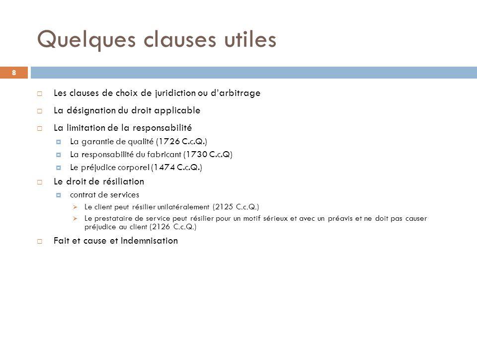 Quelques clauses utiles 8 Les clauses de choix de juridiction ou darbitrage La désignation du droit applicable La limitation de la responsabilité La g