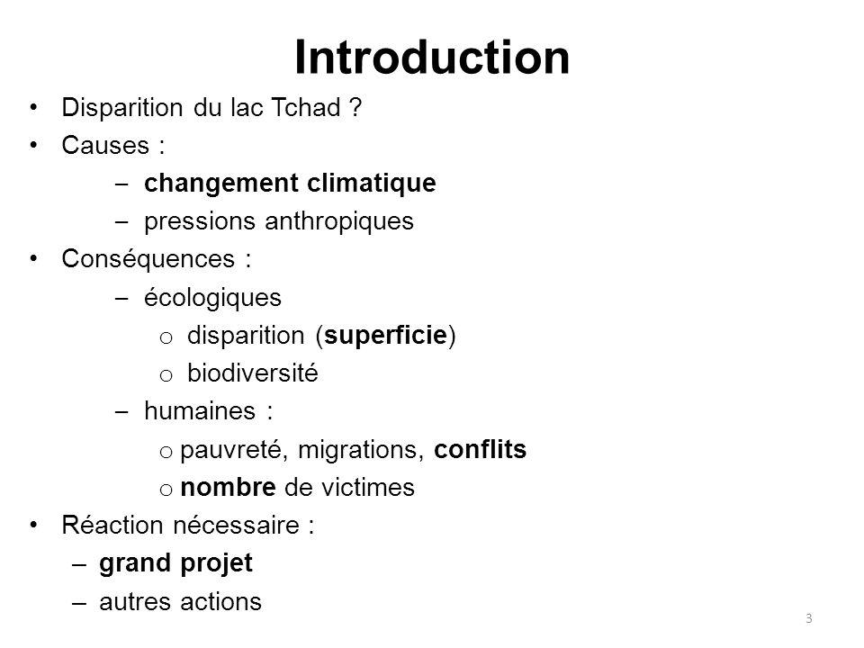 Introduction Disparition du lac Tchad ? Causes : – changement climatique – pressions anthropiques Conséquences : – écologiques o disparition (superfic