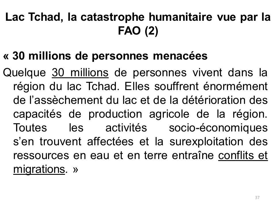 Lac Tchad, la catastrophe humanitaire vue par la FAO (2) « 30 millions de personnes menacées Quelque 30 millions de personnes vivent dans la région du