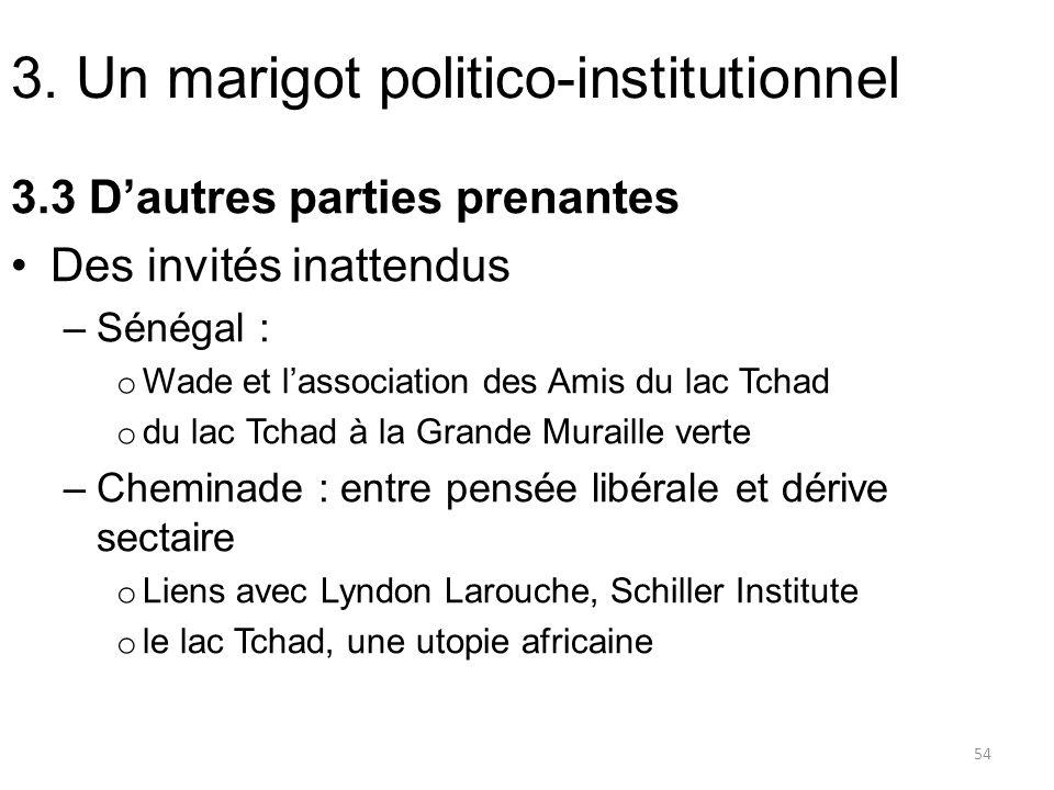 3. Un marigot politico-institutionnel 3.3 Dautres parties prenantes Des invités inattendus –Sénégal : o Wade et lassociation des Amis du lac Tchad o d