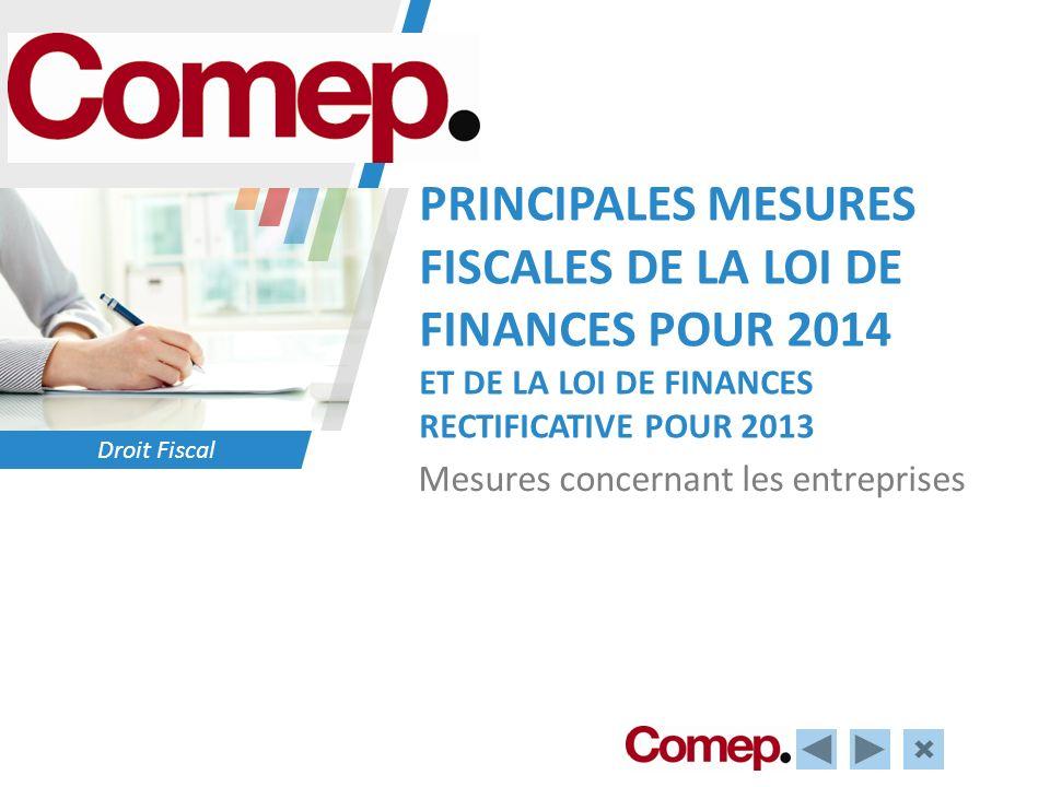 Droit Fiscal PRINCIPALES MESURES FISCALES DE LA LOI DE FINANCES POUR 2014 ET DE LA LOI DE FINANCES RECTIFICATIVE POUR 2013 Mesures concernant les entr