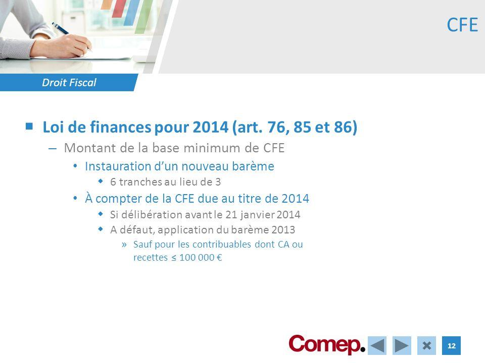 Droit Fiscal 12 Loi de finances pour 2014 (art. 76, 85 et 86) – Montant de la base minimum de CFE Instauration dun nouveau barème 6 tranches au lieu d