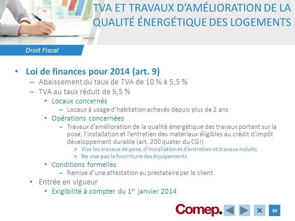 Droit Fiscal 33 TVA ET TRAVAUX DAMÉLIORATION DE LA QUALITÉ ÉNERGÉTIQUE DES LOGEMENTS Loi de finances pour 2014 (art. 9) – Abaissement du taux de TVA d