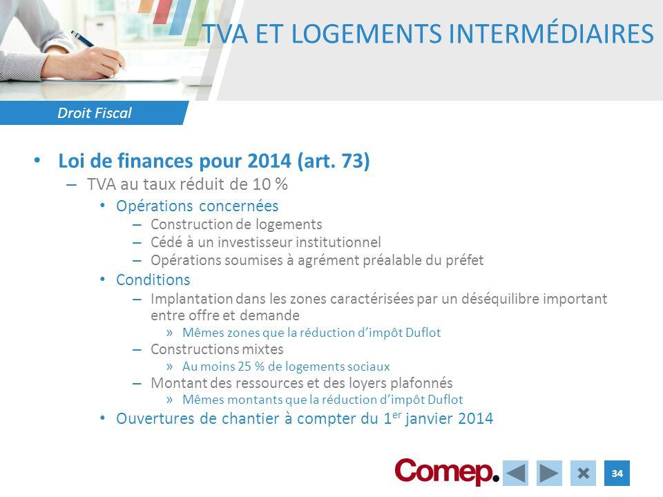 Droit Fiscal 34 TVA ET LOGEMENTS INTERMÉDIAIRES Loi de finances pour 2014 (art. 73) – TVA au taux réduit de 10 % Opérations concernées – Construction