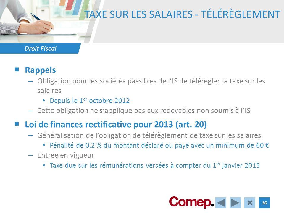 Droit Fiscal 36 TAXE SUR LES SALAIRES - TÉLÉRÈGLEMENT Rappels – Obligation pour les sociétés passibles de lIS de télérégler la taxe sur les salaires D