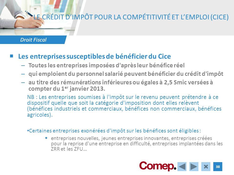 Droit Fiscal 38 LE CRÉDIT DIMPÔT POUR LA COMPÉTITIVITÉ ET LEMPLOI (CICE) Les entreprises susceptibles de bénéficier du Cice – Toutes les entreprises i