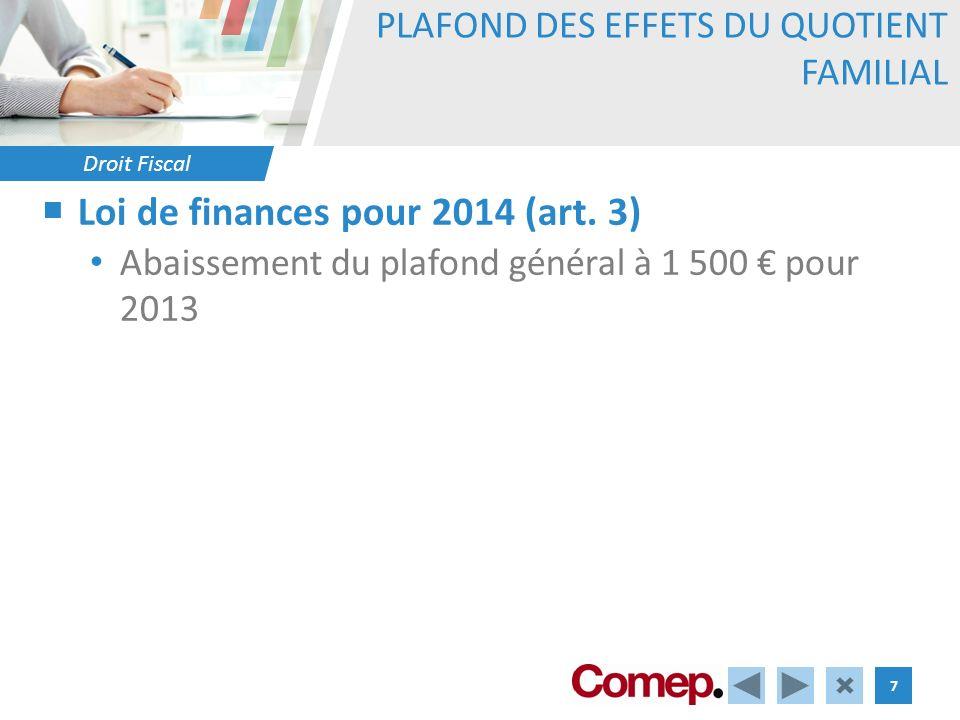 Droit Fiscal 7 PLAFOND DES EFFETS DU QUOTIENT FAMILIAL Loi de finances pour 2014 (art. 3) Abaissement du plafond général à 1 500 pour 2013