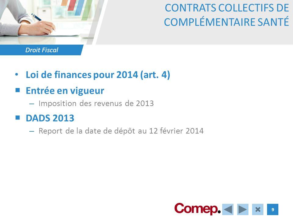 Droit Fiscal 9 CONTRATS COLLECTIFS DE COMPLÉMENTAIRE SANTÉ Loi de finances pour 2014 (art. 4) Entrée en vigueur – Imposition des revenus de 2013 DADS