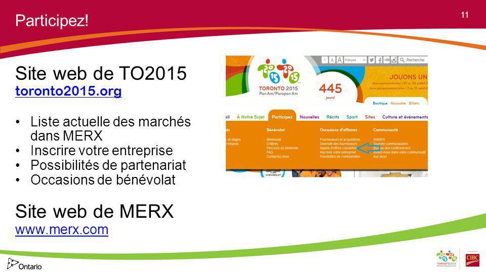 Participez! Site web de TO2015 toronto2015.org Liste actuelle des marchés dans MERX Inscrire votre entreprise Possibilités de partenariat Occasions de