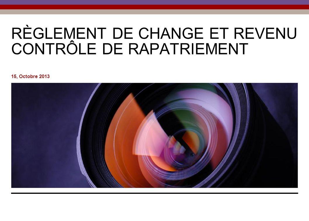 RÈGLEMENT DE CHANGE ET REVENU CONTRÔLE DE RAPATRIEMENT 15, Octobre 2013