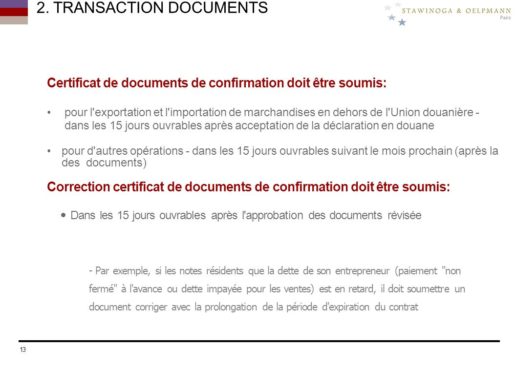 2. TRANSACTION DOCUMENTS Certificat de documents de confirmation doit être soumis: pour l'exportation et l'importation de marchandises en dehors de l'