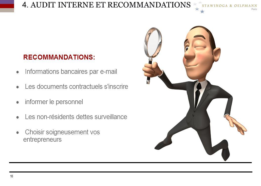 4. AUDIT INTERNE ET RECOMMANDATIONS RECOMMANDATIONS: Informations bancaires par e-mail Les documents contractuels s'inscrire informer le personnel Les