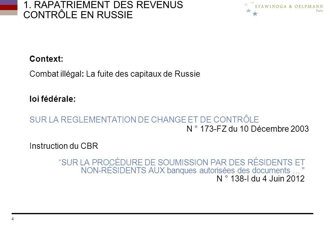 1. RAPATRIEMENT DES REVENUS CONTRÔLE EN RUSSIE Context: Сombat illégal : La fuite des capitaux de Russie loi fédérale: SUR LA REGLEMENTATION DE CHANGE