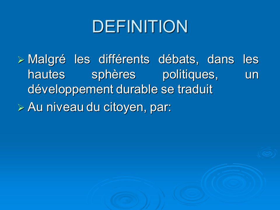 DEFINITION Malgré les différents débats, dans les hautes sphères politiques, un développement durable se traduit Malgré les différents débats, dans le