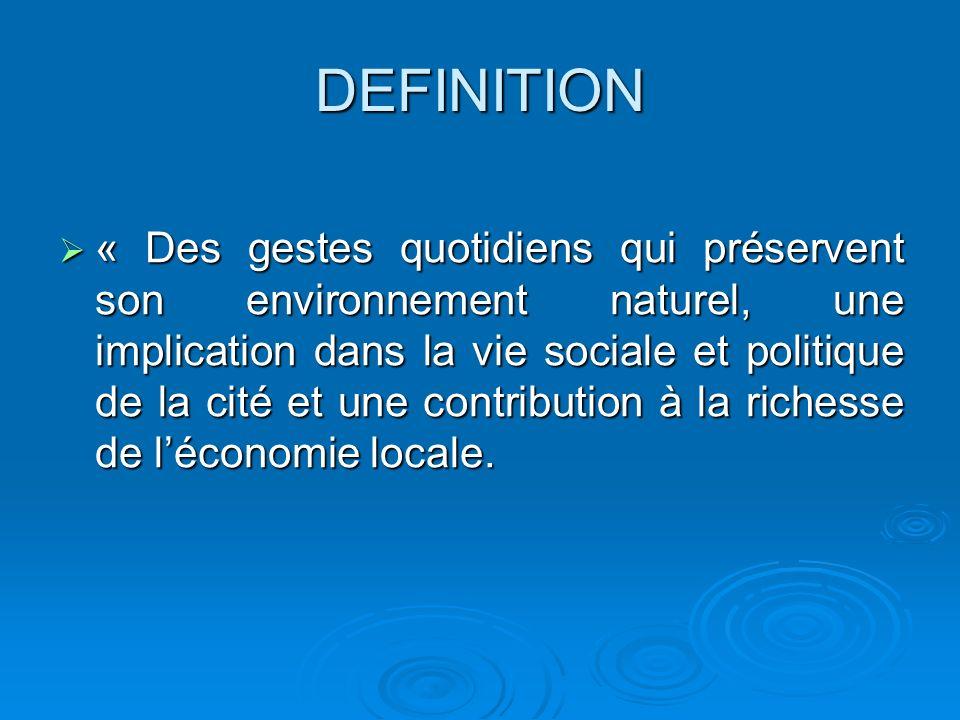 DEFINITION « Des gestes quotidiens qui préservent son environnement naturel, une implication dans la vie sociale et politique de la cité et une contri