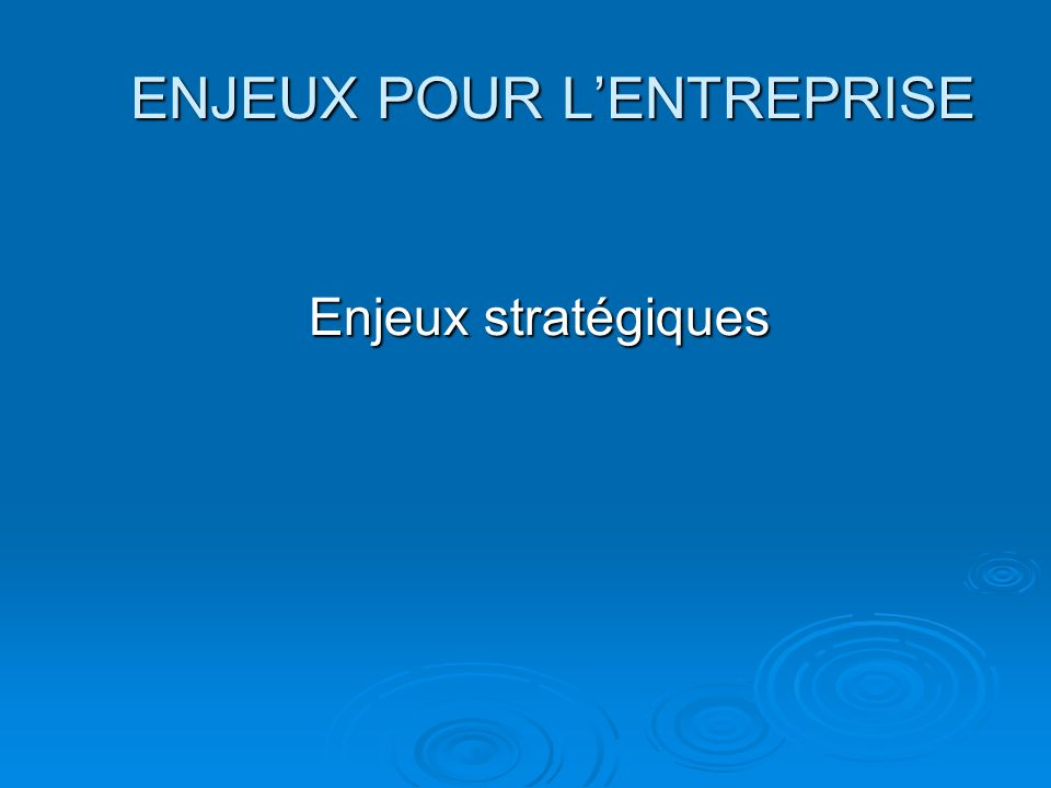 ENJEUX POUR LENTREPRISE Enjeux stratégiques