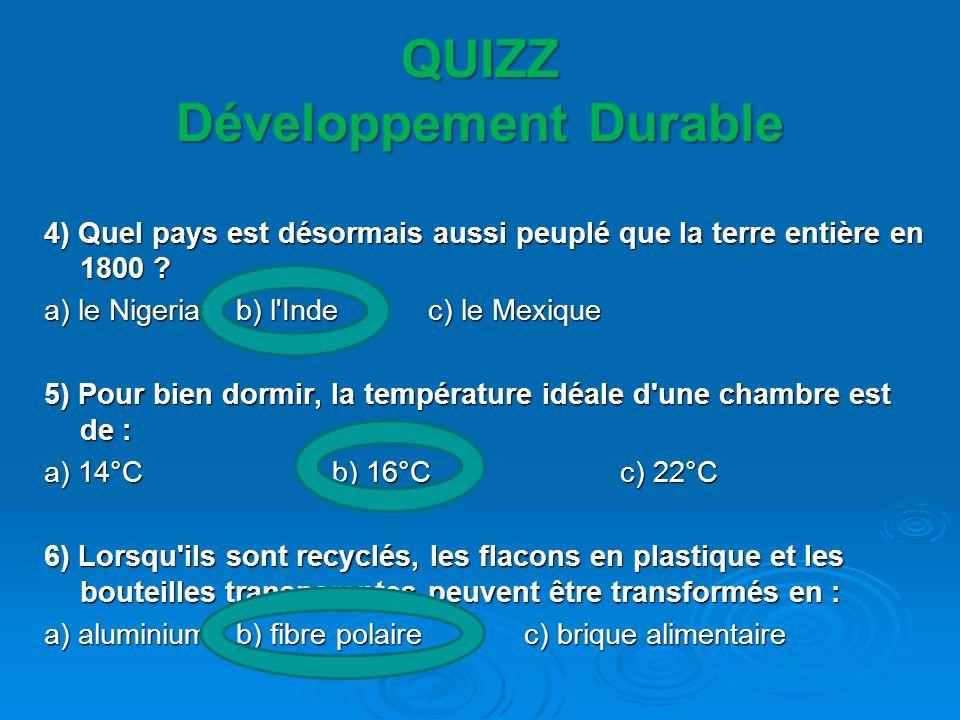 QUIZZ Développement Durable 7) Combien de fois un habitant des pays industrialisés consomme-t-il plus d énergie qu un habitant du Tiers- Monde .