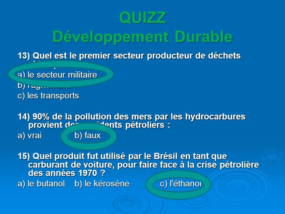 QUIZZ Développement Durable 13) Quel est le premier secteur producteur de déchets chimiques ? a) le secteur militaire b) l'agriculture c) les transpor