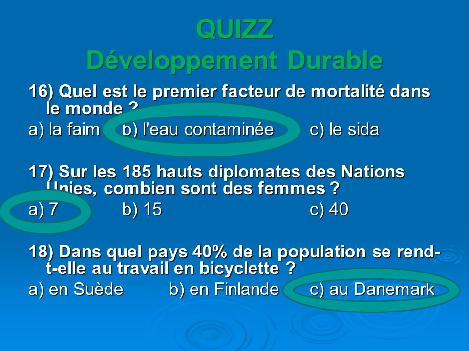 QUIZZ Développement Durable 16) Quel est le premier facteur de mortalité dans le monde ? a) la faim b) l'eau contaminéec) le sida 17) Sur les 185 haut