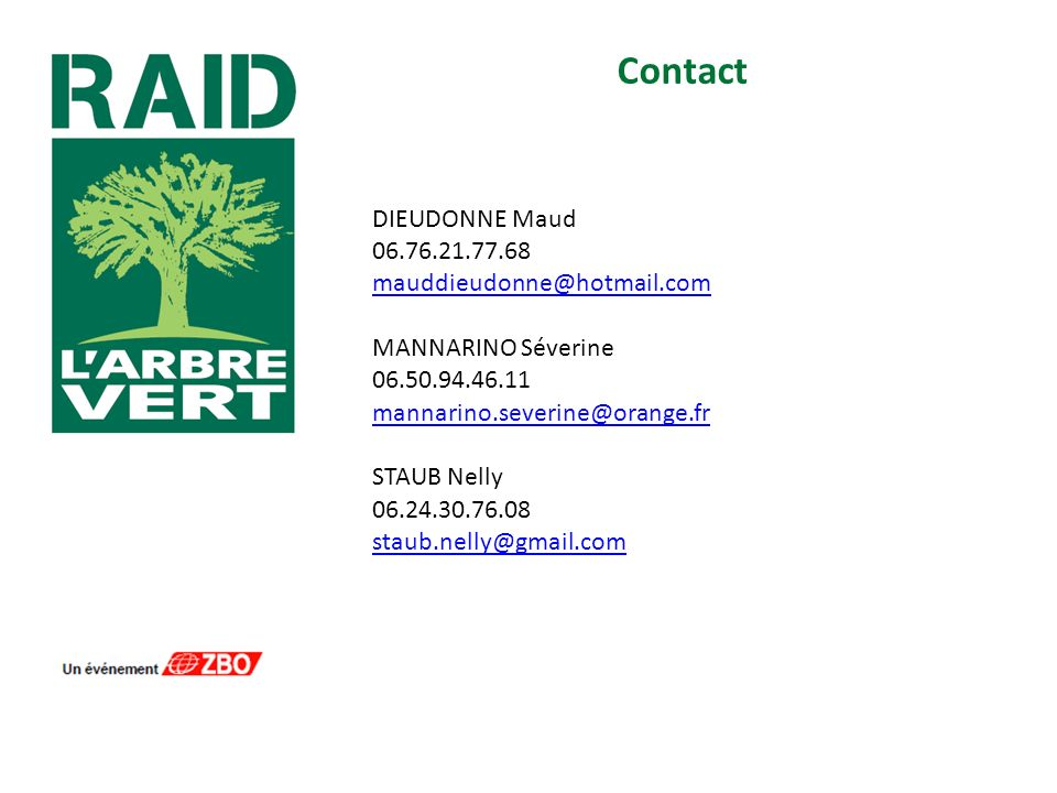 Contact DIEUDONNE Maud 06.76.21.77.68 mauddieudonne@hotmail.com MANNARINO Séverine 06.50.94.46.11 mannarino.severine@orange.fr STAUB Nelly 06.24.30.76