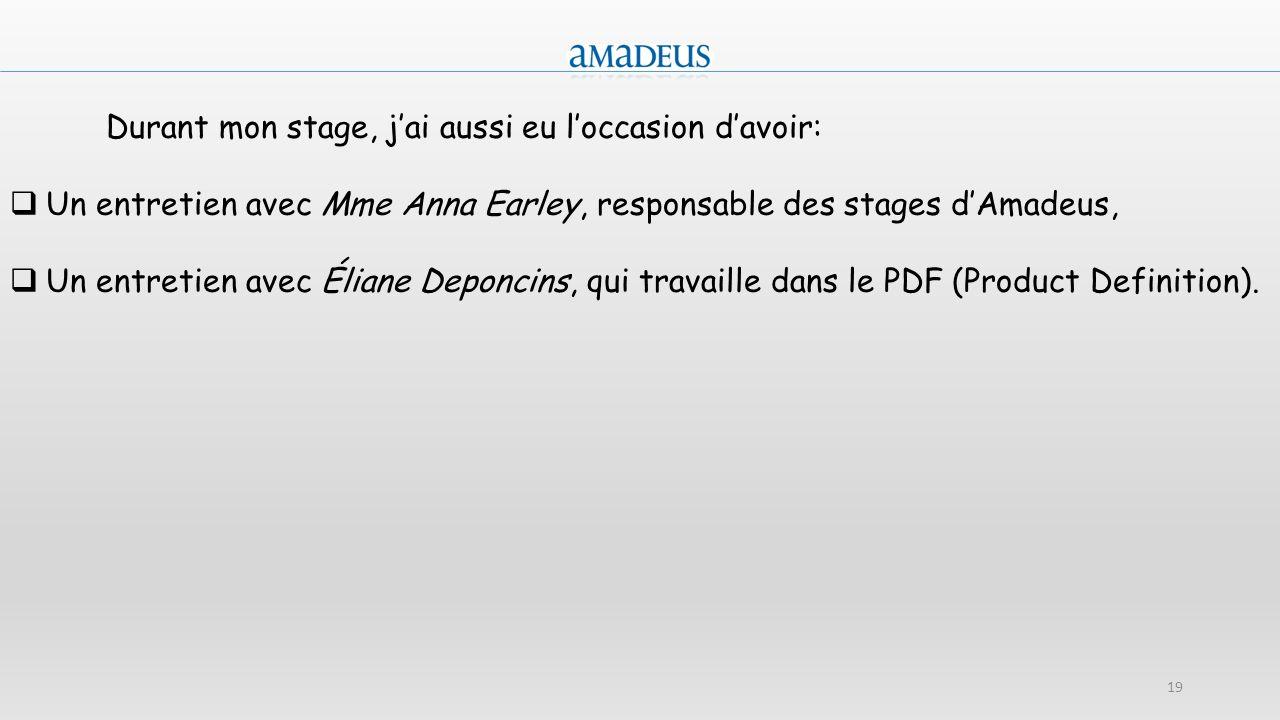 19 Durant mon stage, jai aussi eu loccasion davoir: Un entretien avec Mme Anna Earley, responsable des stages dAmadeus, Un entretien avec Éliane Depon