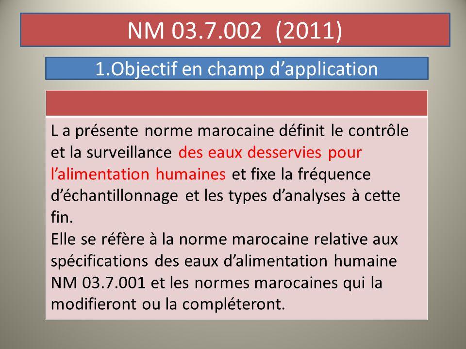 1.Objectif en champ dapplication L a présente norme marocaine définit le contrôle et la surveillance des eaux desservies pour lalimentation humaines e