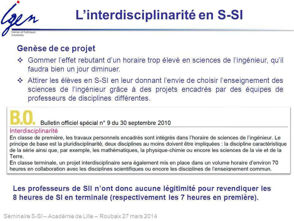 Séminaire S-SI – Académie de Lille – Roubaix 27 mars 2014 Linterdisciplinarité en S-SI Genèse de ce projet Gommer leffet rebutant dun horaire trop éle