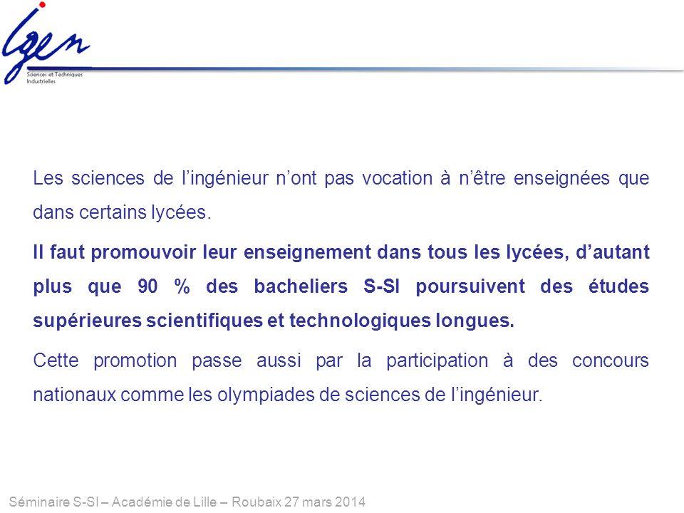 Séminaire S-SI – Académie de Lille – Roubaix 27 mars 2014 Les sciences de lingénieur nont pas vocation à nêtre enseignées que dans certains lycées. Il