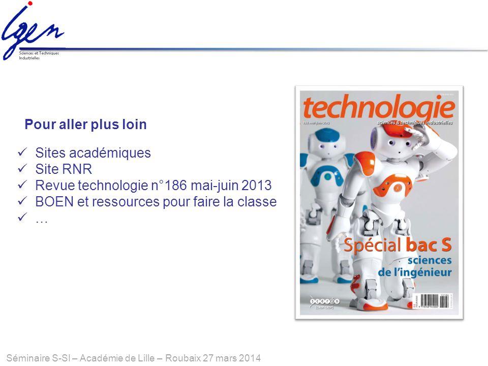 Séminaire S-SI – Académie de Lille – Roubaix 27 mars 2014 Pour aller plus loin Sites académiques Site RNR Revue technologie n°186 mai-juin 2013 BOEN e
