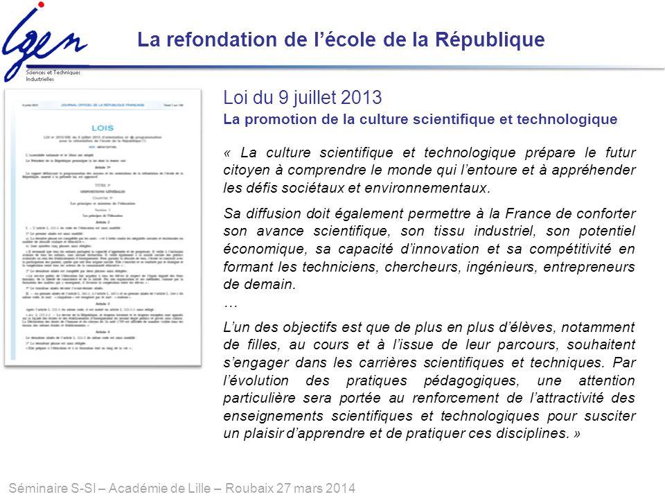 Séminaire S-SI – Académie de Lille – Roubaix 27 mars 2014 La refondation de lécole de la République « La culture scientifique et technologique prépare