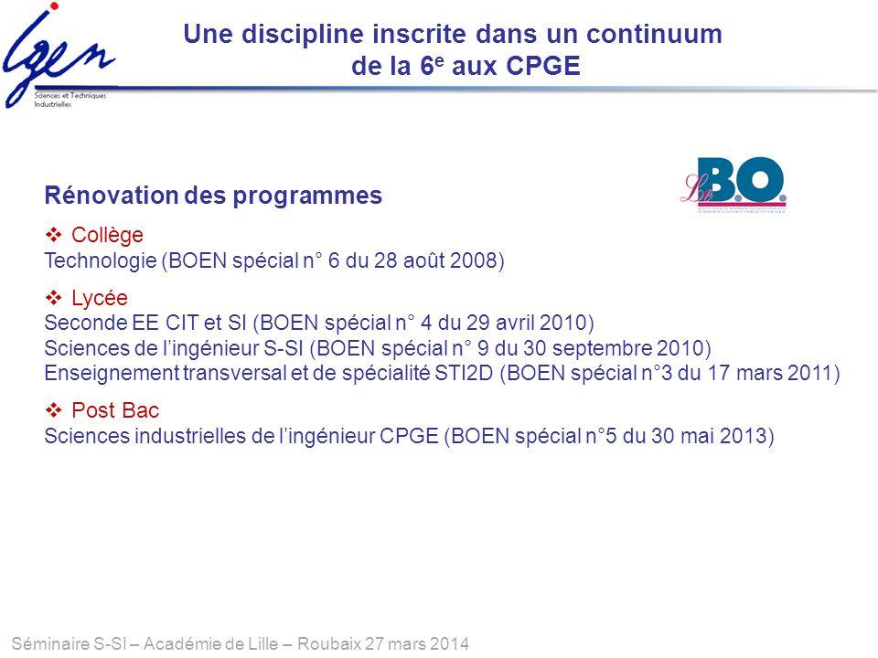 Séminaire S-SI – Académie de Lille – Roubaix 27 mars 2014 Une discipline inscrite dans un continuum de la 6 e aux CPGE Rénovation des programmes Collè