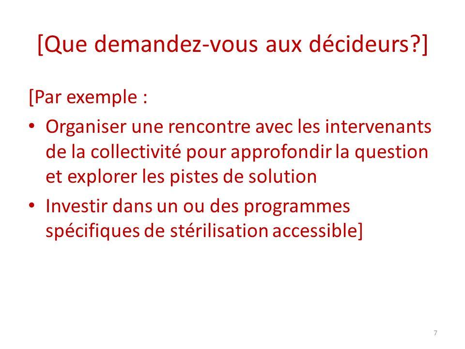 [Que demandez-vous aux décideurs?] [Par exemple : Organiser une rencontre avec les intervenants de la collectivité pour approfondir la question et exp